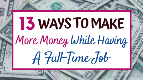 13 Ways To Make More Money While Having A Full-Time Job
