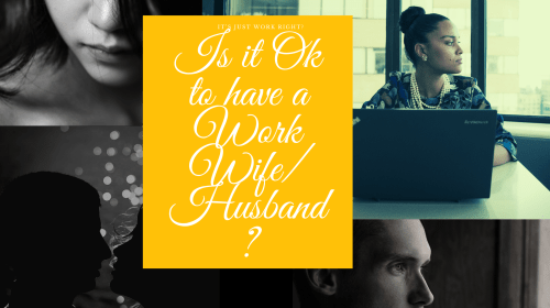 """""""Is it Acceptable to have a Work Wife/Husband?"""