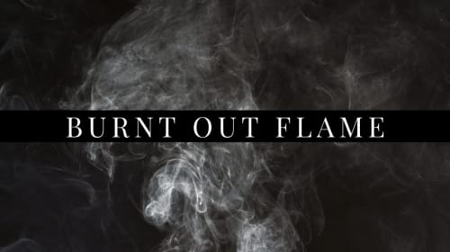 Burnt Out Flame
