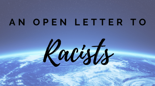 An Open Letter To Racist People