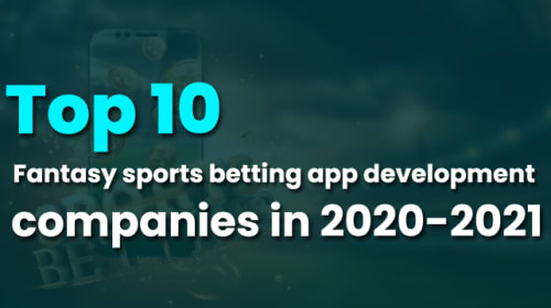 Top 10 Fantasy sports betting app development companies in 2020-2021