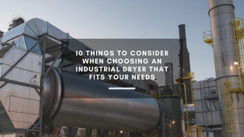 10 Things to Consider When Choosing an Industrial Dryer That Fits Your Needs