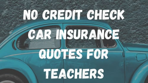 List Of Ways To Get No Credit Check Car Insurance Quotes For Teachers