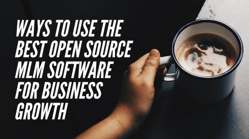 Ways to Use the Best Open Source MLM Software for Business Growth