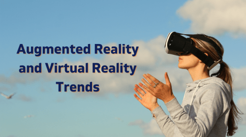 Augmented Reality and Virtual Reality Trends