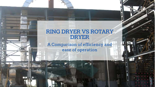 Ring Dryer vs Rotary Dryer : A Comparison of efficiency and ease of operation for DDGS Drying Needs