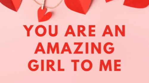 You are an Amazing Girl To Me