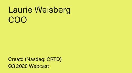 Creatd, Inc. Q3 2020 Webcast - Laurie Weisberg, COO
