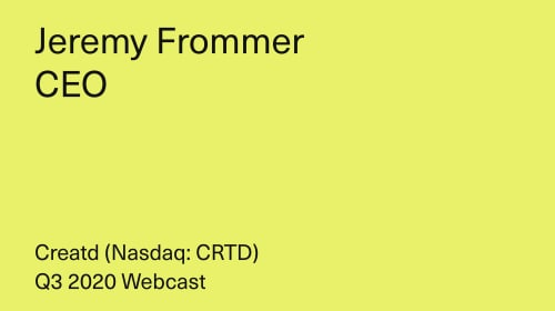 Creatd, Inc. Q3 2020 Webcast - Jeremy Frommer, CEO