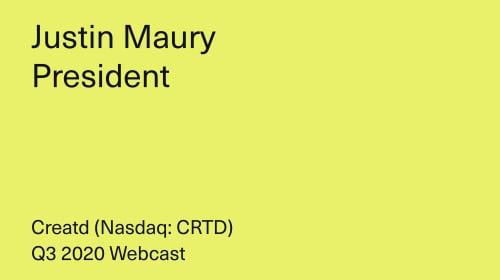 Creatd, Inc. Q3 2020 Webcast - Justin Maury, President