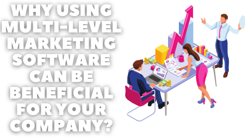 Why using Multi-Level Marketing software can be beneficial for your company?