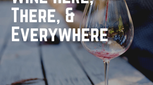 Wine Here, There, and Everywhere