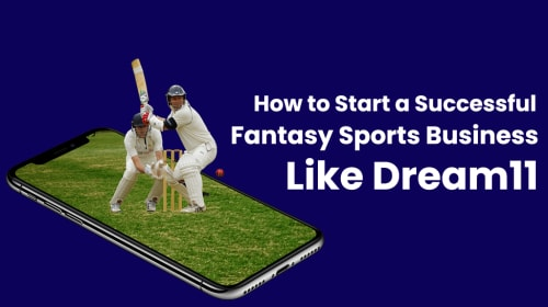 How to Start a Successful Fantasy Sports Business Like Dream11?