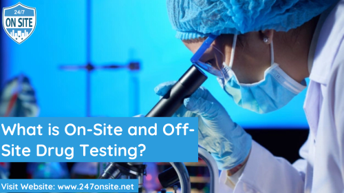 What is On-Site and Off-Site Drug Testing?