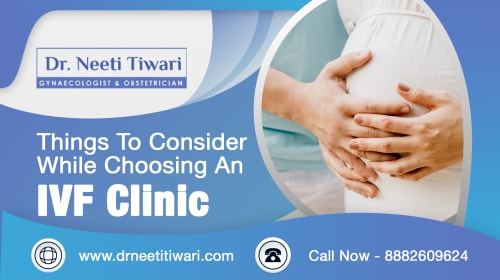 Things To Consider While Choosing An IVF Clinic