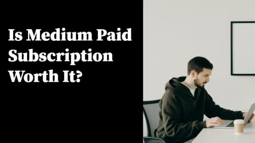 Is Medium Membership Worth It? A 5-Months of Medium Subscription Experience