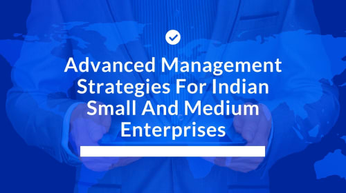Advanced Management Strategies For Indian Small And Medium Enterprises