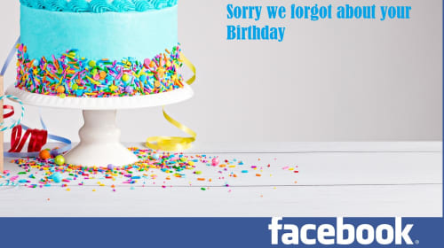 Facebook Made Everyone Forget My Birthday