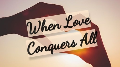 When Love Conquers All