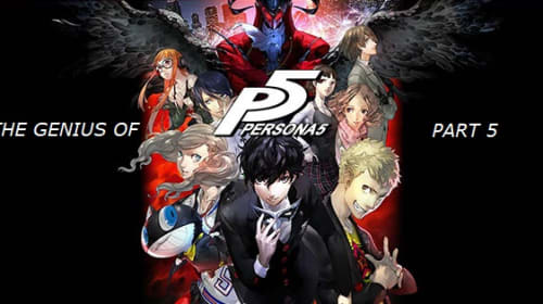 Playing Games—the Genius of 'Persona 5'—Value for Money & Personal Thoughts
