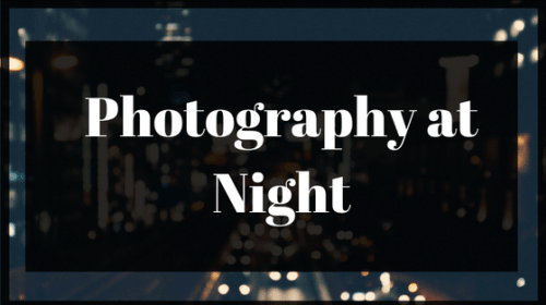How to Take Amazing Pictures at Night