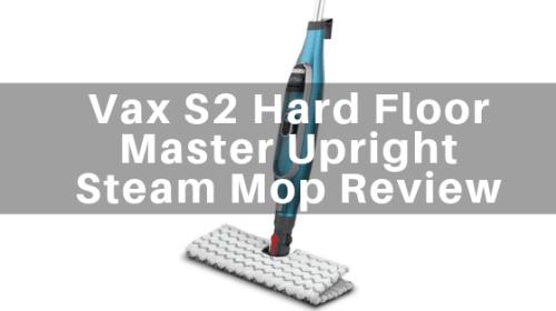 Vax S2 Hard Floor Master Upright Steam Mop Review