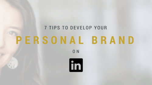 7 Tips to Developing Your Personal Brand on LinkedIn