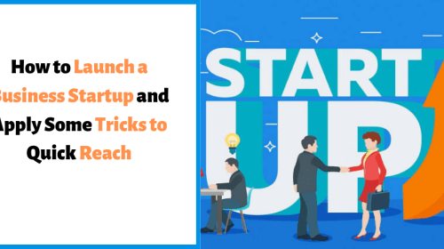 How to Launch a Business Startup and Apply Some Tricks to Quick Reach