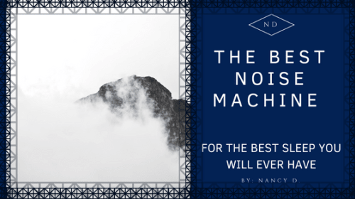 The Best Noise Machine - For the Best Sleep You Will Ever Have
