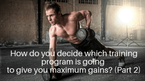 How Do You Decide Which Training Program Is Going to Give You Maximum Gains? (Part 2)