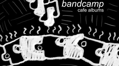 Best Bandcamp Café Albums