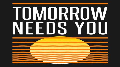 Tomorrow Needs You!