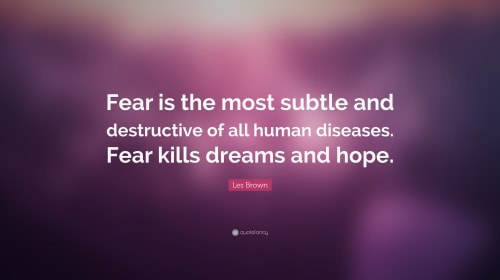 Fear: Killer of Hopes and Dreams