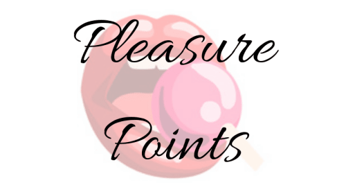 Pleasure Points: Discovering My Pleasure Points