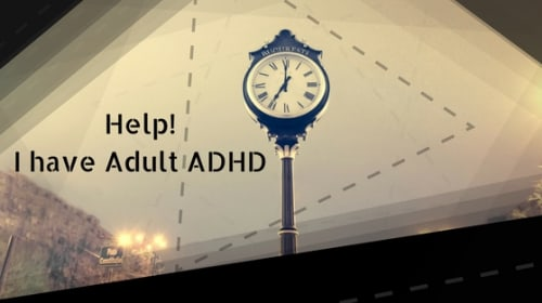 I Have Adult ADHD!