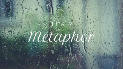It's a Metaphor