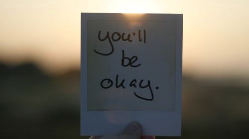 You'll Be Okay. I Promise.