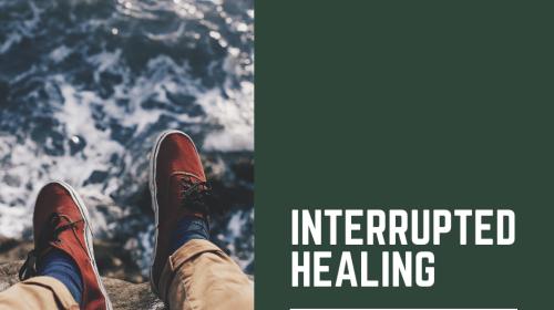 Interrupted Healing