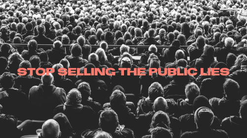 Stop Selling the Public Lies