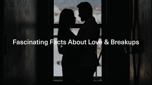30 Fascinating Facts About Love & Breakups You (Probably) Didn't Know