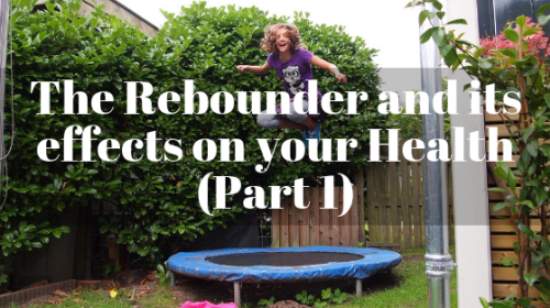 The Rebounder and Its Effects on Your Health (Part 1)
