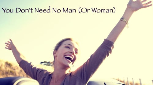 You Don't Need No Man (Or Woman)