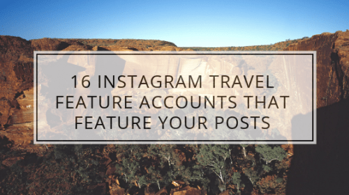 16 Instagram Travel Feature Accounts That Feature Your Posts