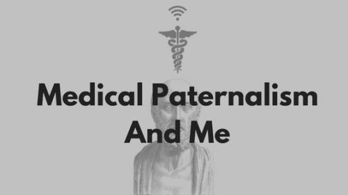 Medical Paternalism And Me