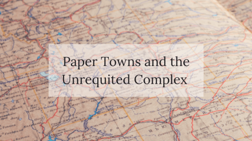 Paper Towns and the Unrequited Complex