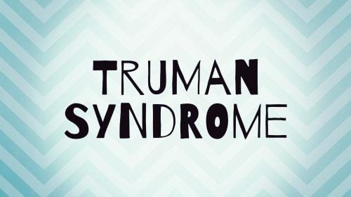Truman Syndrome