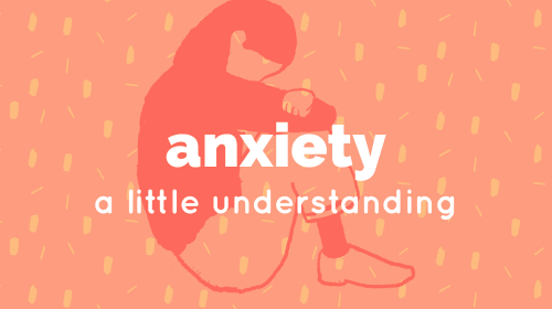 Anxiety: A Little Understanding