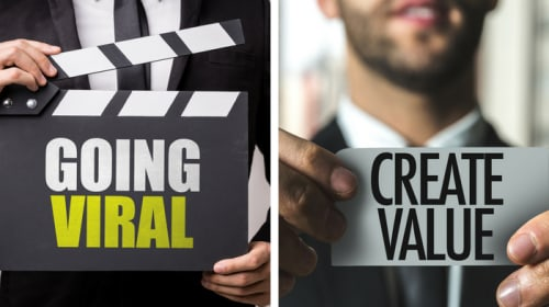 Going Viral vs Adding Value