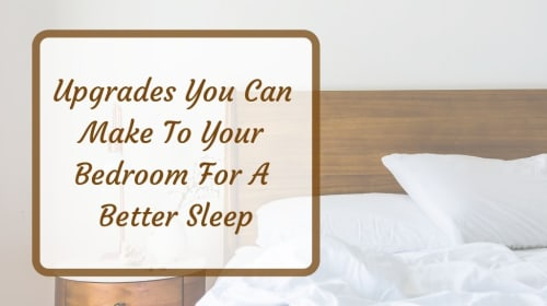 Upgrades You Can Make to Your Bedroom for Better Sleep