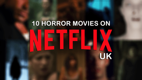 10 Horror Movies on Netflix UK to Watch This Halloween